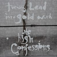 The High Confessions - Turning Lead Into Gold With The High Confessions