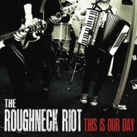 The Roughneck Riot - This Is Our Day