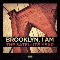 The Satellite Year - Brooklyn, I Am