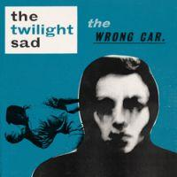 The Twilight Sad - The Wrong Car EP