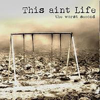 This Ain´t Life - The Worst Second