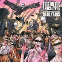This Or The Apocalypse - Dead Years
