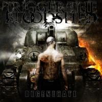 Trigger The Bloodshed - Degenrate