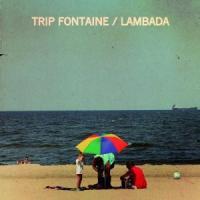 Trip Fontaine - Lambada