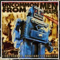 Uncommon Men From Mars - Functional Dysfunctionality