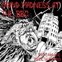 V/A - Grind Madness At The BBC - The Earache Peel Sessions