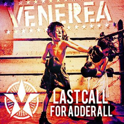 VENEREA - Last Call For Adderall