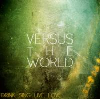 Versus The World - Drink. Sing. Live. Love.