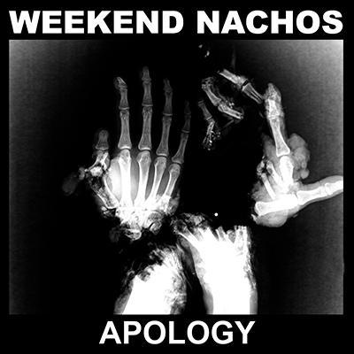 WEEKEND NACHOS - Apology