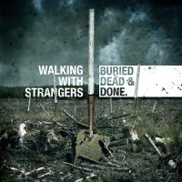 Walking With Strangers - Buried, Dead And Gone