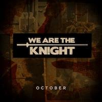 We Are The Knight - October
