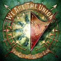 We Are The Union - You Can´t Hide The Sun
