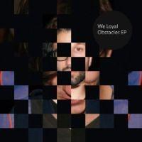 We Loyal - Ubstacles EP