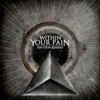 Within Your Pain - Ten Steps Behind
