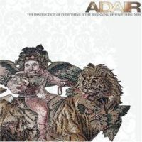 Adair - The Destruction Of Everything Is The Beginning Of Something New