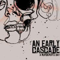 An Early Cascade - A Murderer's Day