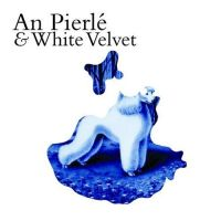 An Pierlé & White Velvet - An Pierlé & White Velvet