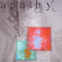 Apathy - What The Dead See Through The Eyes Of The Living
