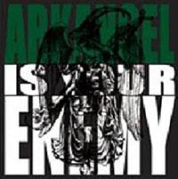 Arkangel - Arkangel Is Your Enemy