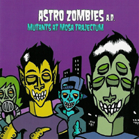 Astro Zombies A. D.  - Mutants At Mosa Trajectum