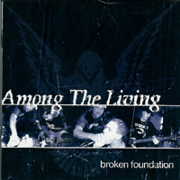 Among  The Living - Broken Foundation