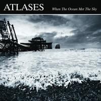 Atlases - When The Ocean Met The Sky