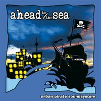 Ahead To The Sea - Urban Pirate Soundsystem