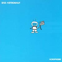 Bad Astronaut - Acrophobe