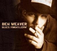 Ben Weaver - Blueslivinghollerin
