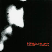 Between the Lines/ Against the Grain - s/t
