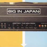 Big In Japan - Destroy The New Rock