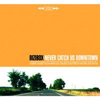 Bizibox - Never Catch Us Downtown