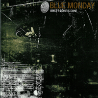 Blue Monday - What\'s done is done