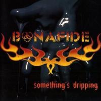 Bonafide - Something´s Dripping