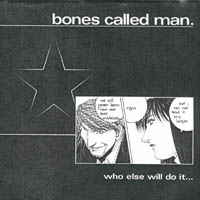 Bones Called Man - Who Else Will Do It...   If Not Us?