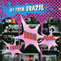 Boy From Brazil - Trash! Boom! Bang!
