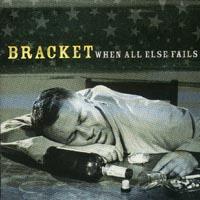 Bracket - When All Else Fails