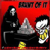 Brunt Of It - Certain Uncertainty