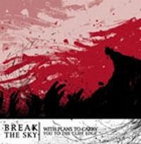 Break The Sky - With Plans To Carry You To The Edge Of The Cliff