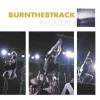 Burn The 8 Track - The Ocean