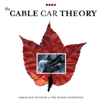 The Cable Car Theory - Fables And Fictions Of The Human Condition