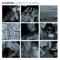 Champion - Come Out Swinging
