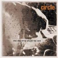 Circle - The Day Elis Shook His Ass