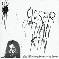 Closer Than Kin - Dead Flowers For A Dying Lover