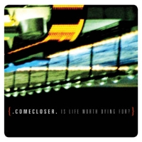 Comecloser - Is Life Worth Dying For