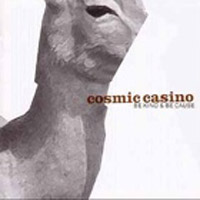 Cosmic Casino - Be Kind And Be Be Cause