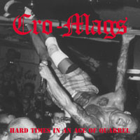 Cro Mags - Hard Times In An Age Of Quarrel