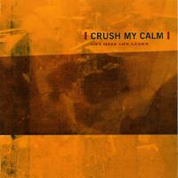 Crush My Calm - Lies Make Life Easier