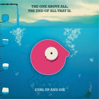 Curl Up And Die - The One Above All, The End Of All That Is.