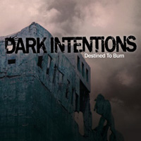 Dark Intentions - Destined To Burn